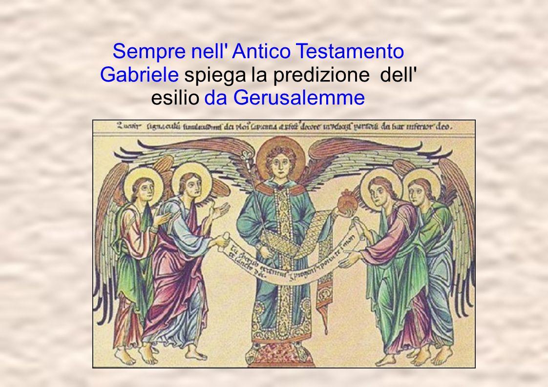 Sempre nell Antico Testamento Gabriele spiega la predizione dell esilio da Gerusalemme