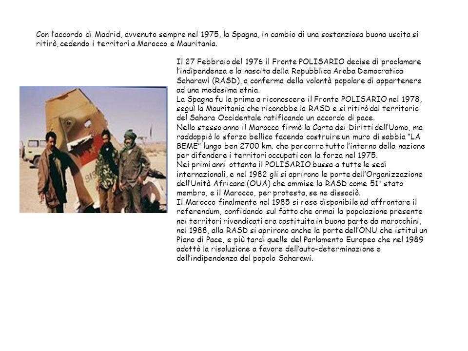 Con l'accordo di Madrid, avvenuto sempre nel 1975, la Spagna, in cambio di una sostanziosa buona uscita si ritirò, cedendo i territori a Marocco e Mauritania.