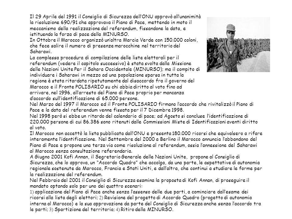 Il 29 Aprile del 1991 il Consiglio di Sicurezza dell'ONU approvò all'unanimità la risoluzione 690/91 che approvava il Piano di Pace, mettendo in moto il meccanismo della realizzazione del referendum, fissandone la data, e istituendo la forza di pace della MINURSO. In Ottobre il Marocco organizzò un'altra Marcia Verde con 150.000 coloni, che fece salire il numero di presenze marocchine nel territorio del Saharawi. La complessa procedura di compilazione delle liste elettorali per il referendum (vedere il capitolo successivo) è stata svolta dalla Missione delle Nazioni Unite Per il Sahara Occidentale (MINURSO); ma il compito di individuare i Saharawi in mezzo ad una popolazione sparsa in tutta la regione è stata ritardata ripetutamente dal disaccordo fra il governo del Marocco e il Fronte POLISARIO su chi abbia diritto al voto fino ad arrivare, nel 1996, all'arresto del Piano di Pace proprio per mancanza d'accordo sull'identificazione di 65.000 persone.