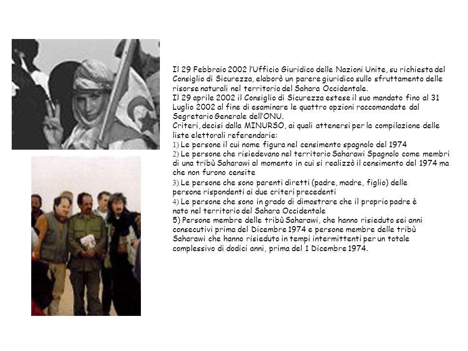 Il 29 Febbraio 2002 l'Ufficio Giuridico delle Nazioni Unite, su richiesta del Consiglio di Sicurezza, elaborò un parere giuridico sullo sfruttamento delle risorse naturali nel territorio del Sahara Occidentale. Il 29 aprile 2002 il Consiglio di Sicurezza estese il suo mandato fino al 31 Luglio 2002 al fine di esaminare le quattro opzioni raccomandate dal Segretario Generale dell'ONU. Criteri, decisi dalla MINURSO, ai quali attenersi per la compilazione delle liste elettorali referendarie: 1) Le persone il cui nome figura nel censimento spagnolo del 1974 2) Le persone che risiedevano nel territorio Saharawi Spagnolo come membri di una tribù Saharawi al momento in cui si realizzò il censimento del 1974 ma che non furono censite