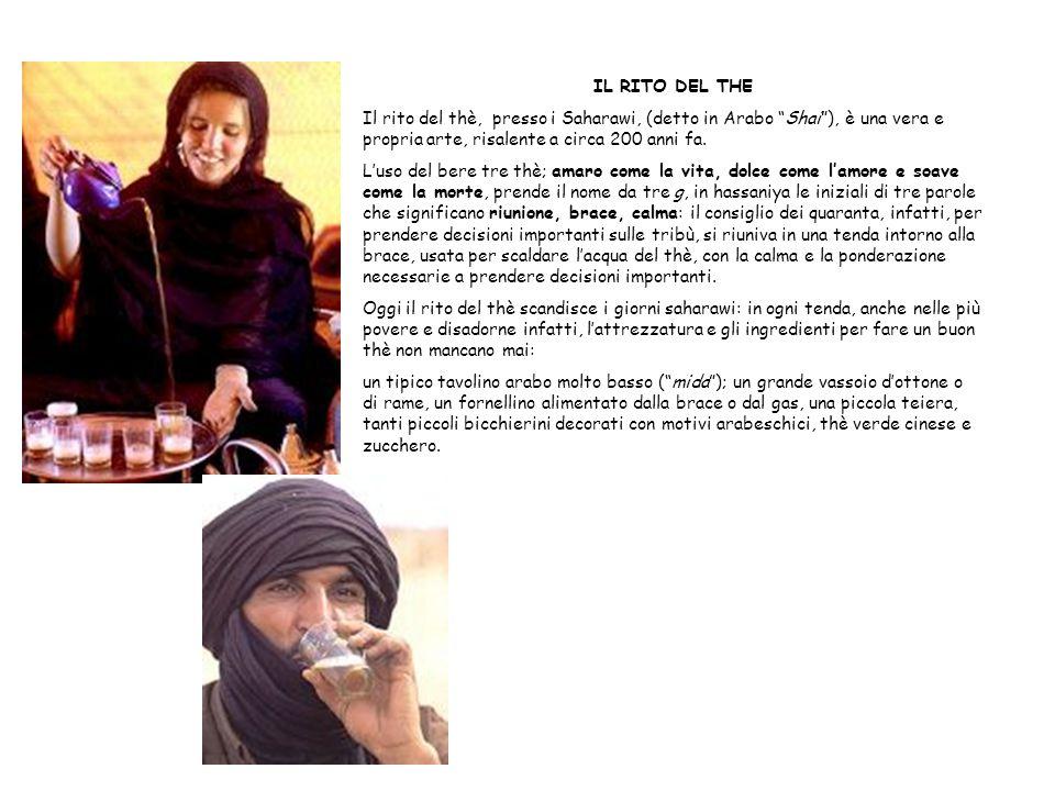 IL RITO DEL THE Il rito del thè, presso i Saharawi, (detto in Arabo Shai ), è una vera e propria arte, risalente a circa 200 anni fa.