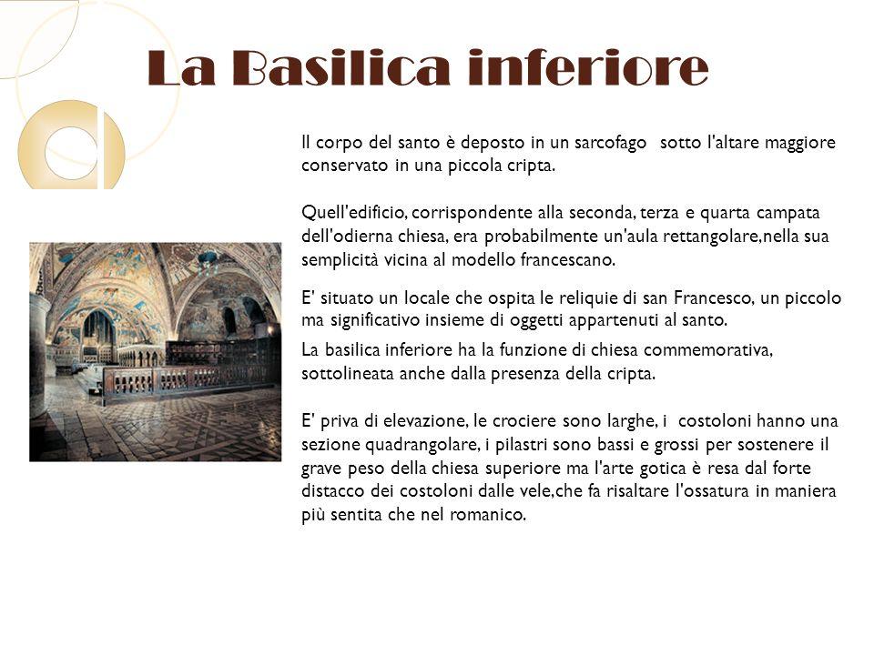 La Basilica inferiore Il corpo del santo è deposto in un sarcofago sotto l altare maggiore conservato in una piccola cripta.