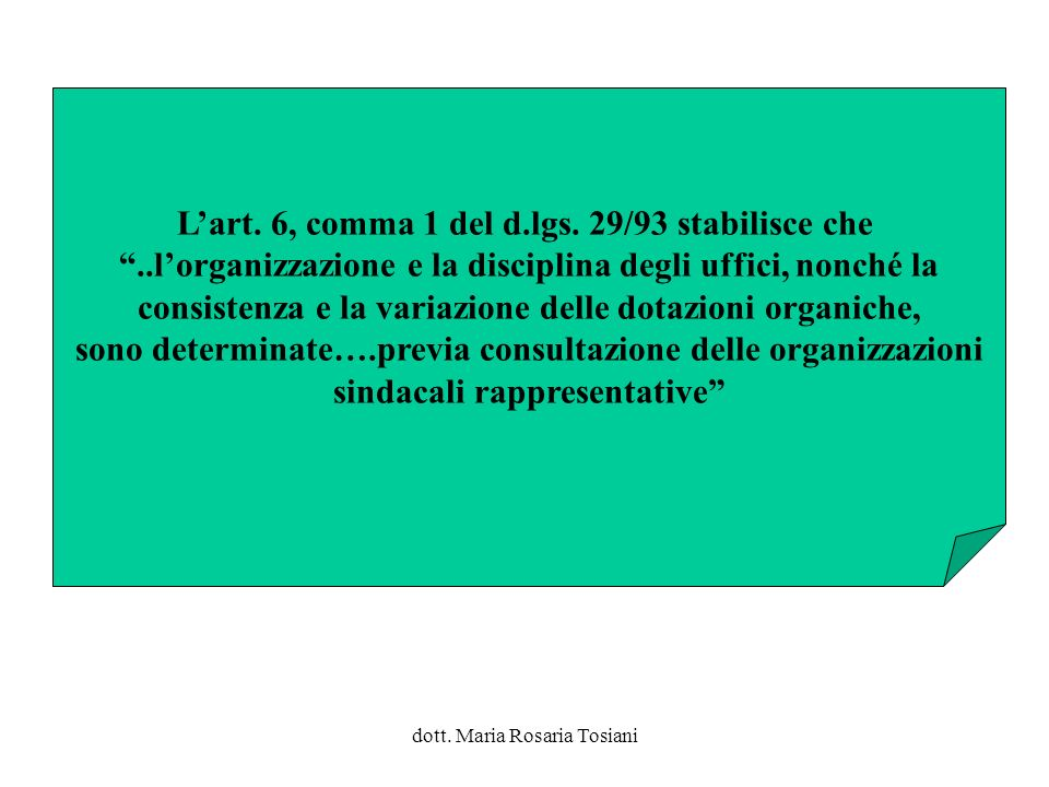 L'art. 6, comma 1 del d.lgs. 29/93 stabilisce che