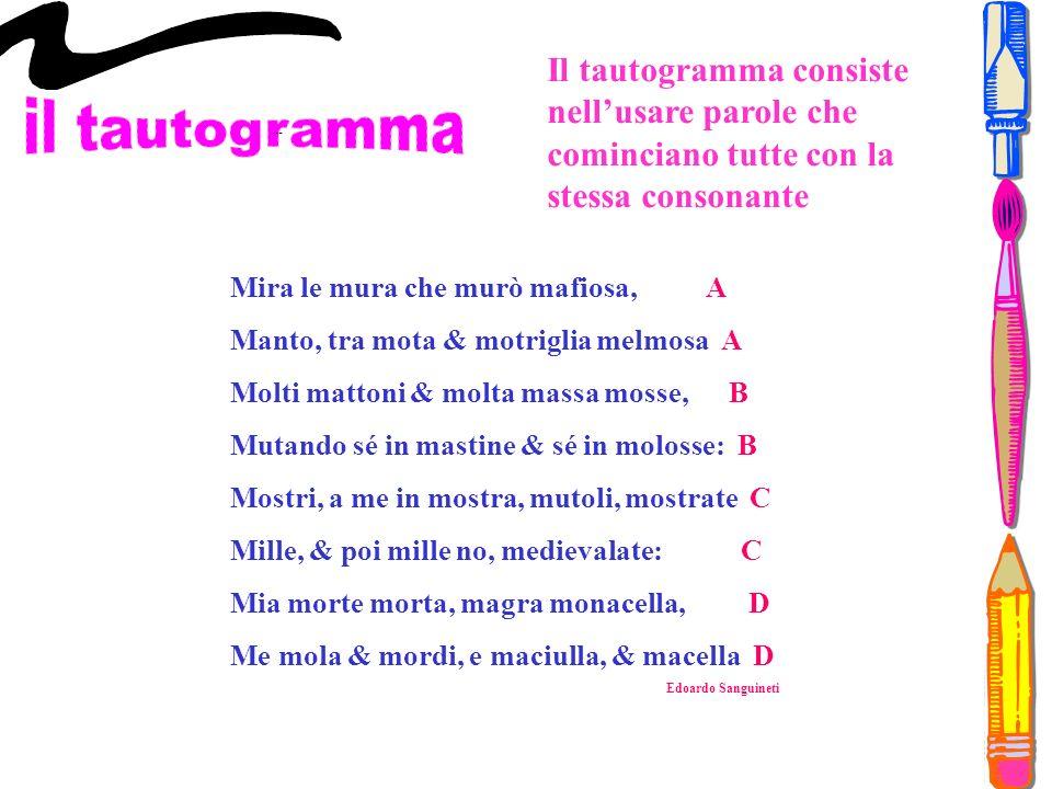 Il tautogramma consiste nell'usare parole che cominciano tutte con la stessa consonante