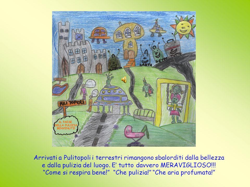 Arrivati a Pulitopoli i terrestri rimangono sbalorditi dalla bellezza e dalla pulizia del luogo.