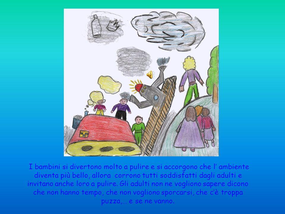 I bambini si divertono molto a pulire e si accorgono che l' ambiente diventa più bello, allora corrono tutti soddisfatti dagli adulti e invitano anche loro a pulire.