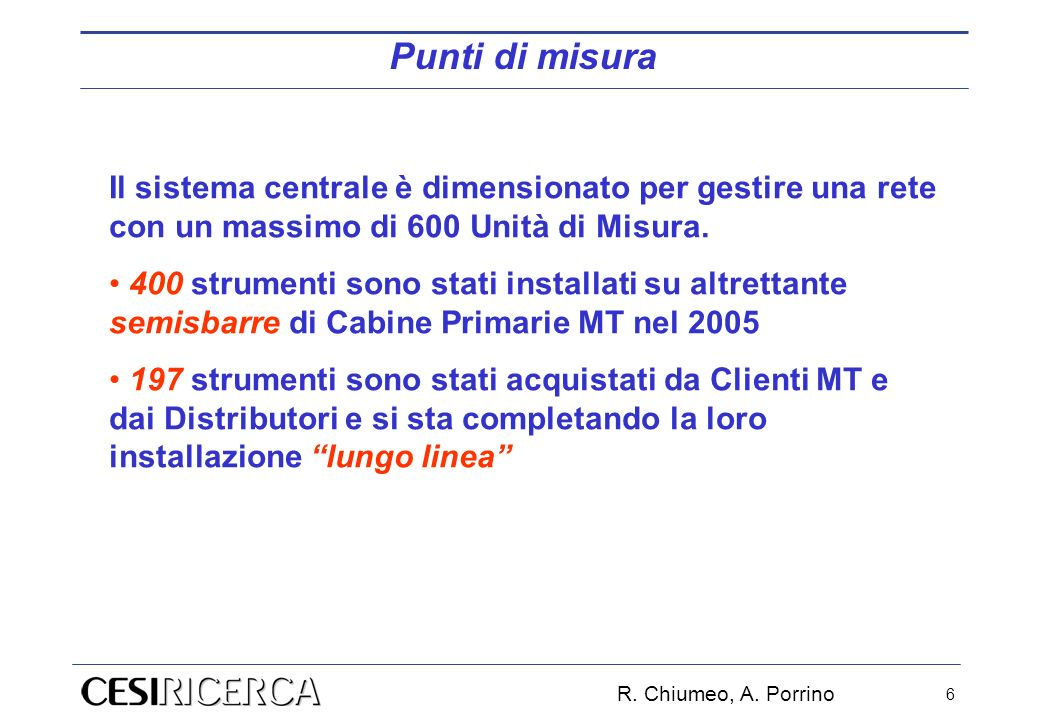 Punti di misura Il sistema centrale è dimensionato per gestire una rete con un massimo di 600 Unità di Misura.