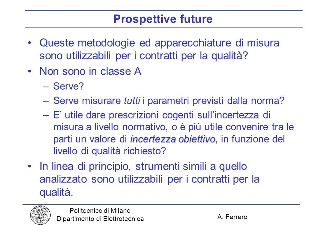 Prospettive future Queste metodologie ed apparecchiature di misura sono utilizzabili per i contratti per la qualità