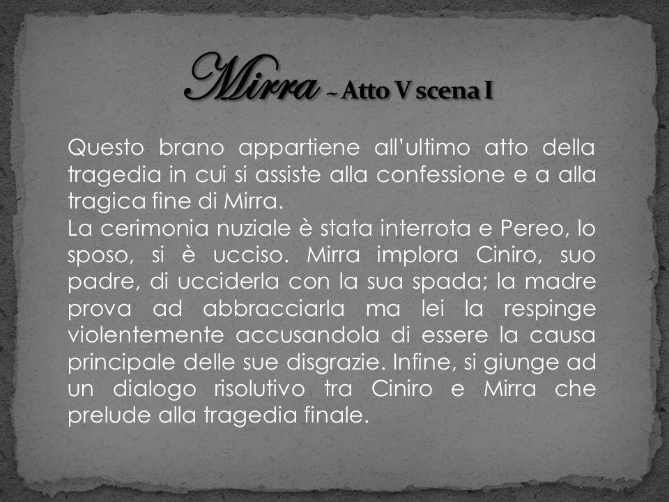 Mirra – Atto V scena I Questo brano appartiene all'ultimo atto della tragedia in cui si assiste alla confessione e a alla tragica fine di Mirra.