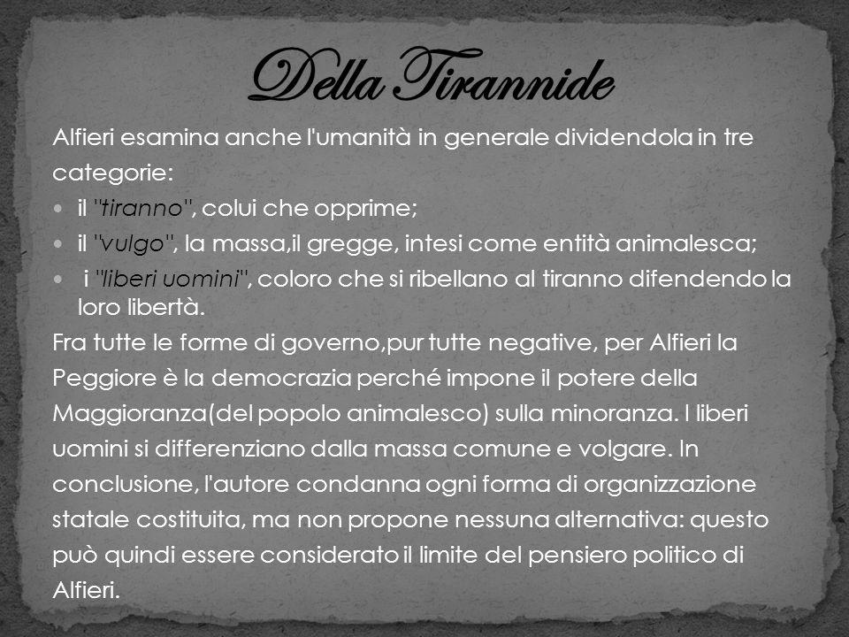 Della TirannideAlfieri esamina anche l umanità in generale dividendola in tre. categorie: il tiranno , colui che opprime;