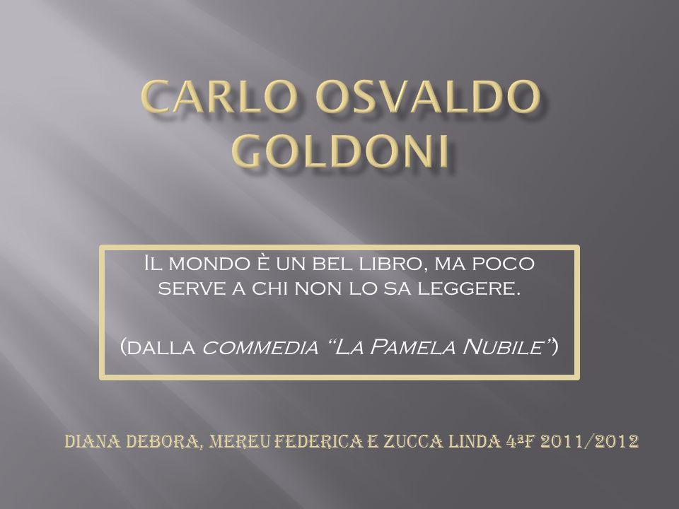 Carlo Osvaldo GoldoniIl mondo è un bel libro, ma poco serve a chi non lo sa leggere. (dalla commedia La Pamela Nubile )
