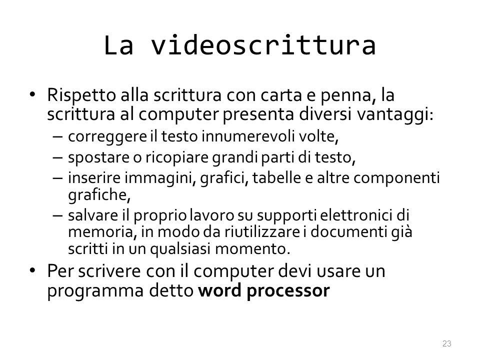 La videoscrittura Rispetto alla scrittura con carta e penna, la scrittura al computer presenta diversi vantaggi: