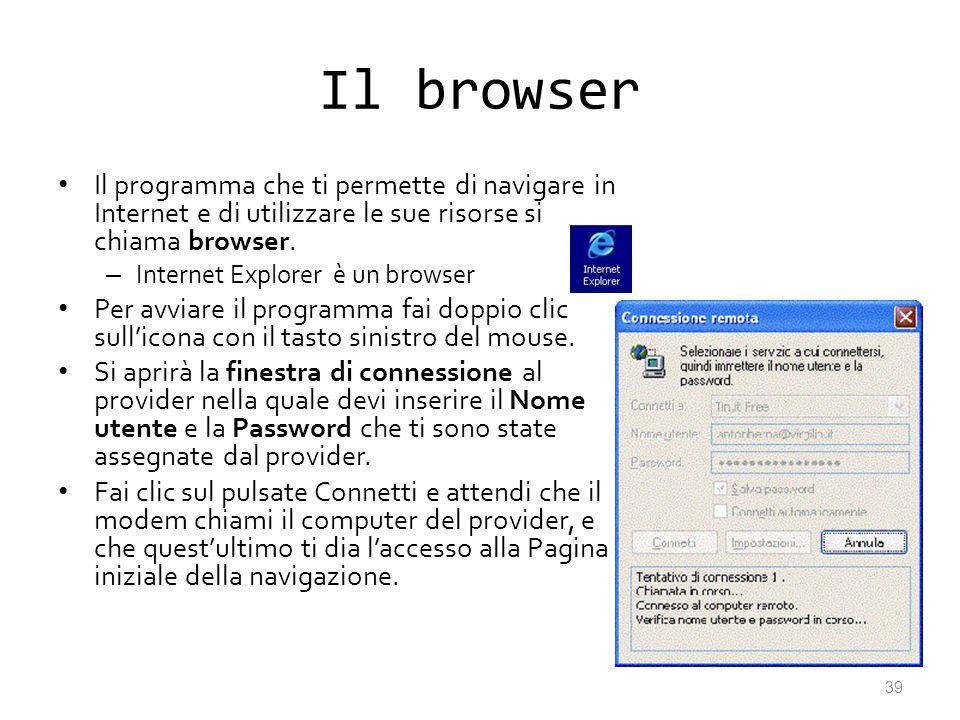 Il browser Il programma che ti permette di navigare in Internet e di utilizzare le sue risorse si chiama browser.