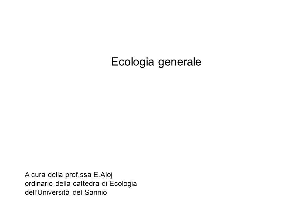 Ecologia generale A cura della prof.ssa E.Aloj ordinario della cattedra di Ecologia dell'Università del Sannio.