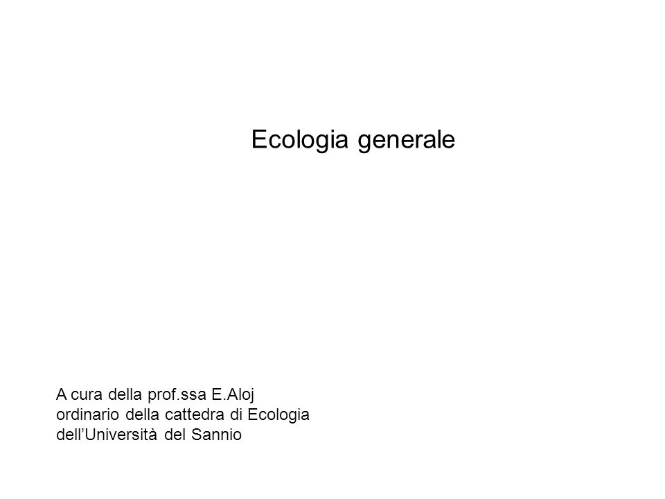 Ecologia generaleA cura della prof.ssa E.Aloj ordinario della cattedra di Ecologia dell'Università del Sannio.