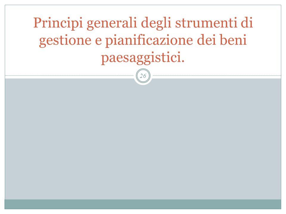 Principi generali degli strumenti di gestione e pianificazione dei beni paesaggistici.