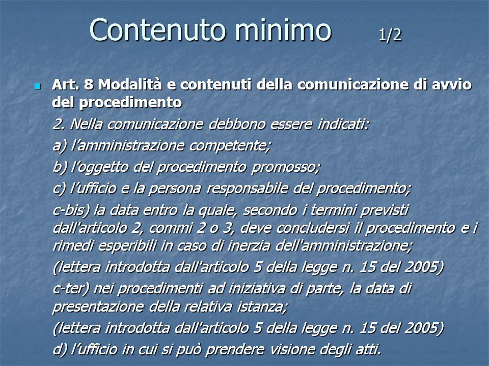 Contenuto minimo 1/2Art. 8 Modalità e contenuti della comunicazione di avvio del procedimento. 2. Nella comunicazione debbono essere indicati: