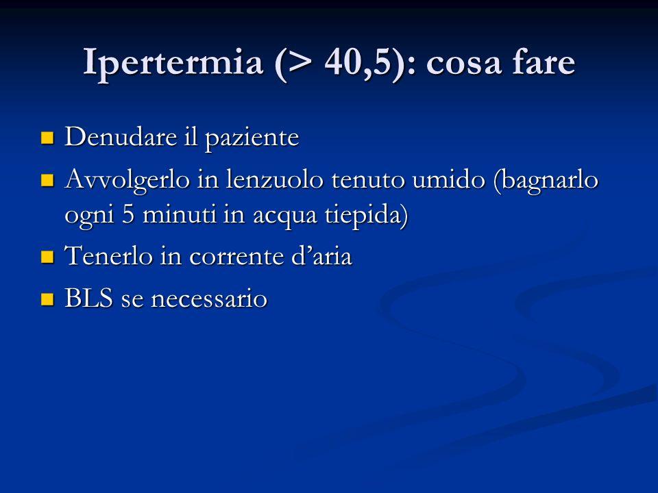 Ipertermia (> 40,5): cosa fare