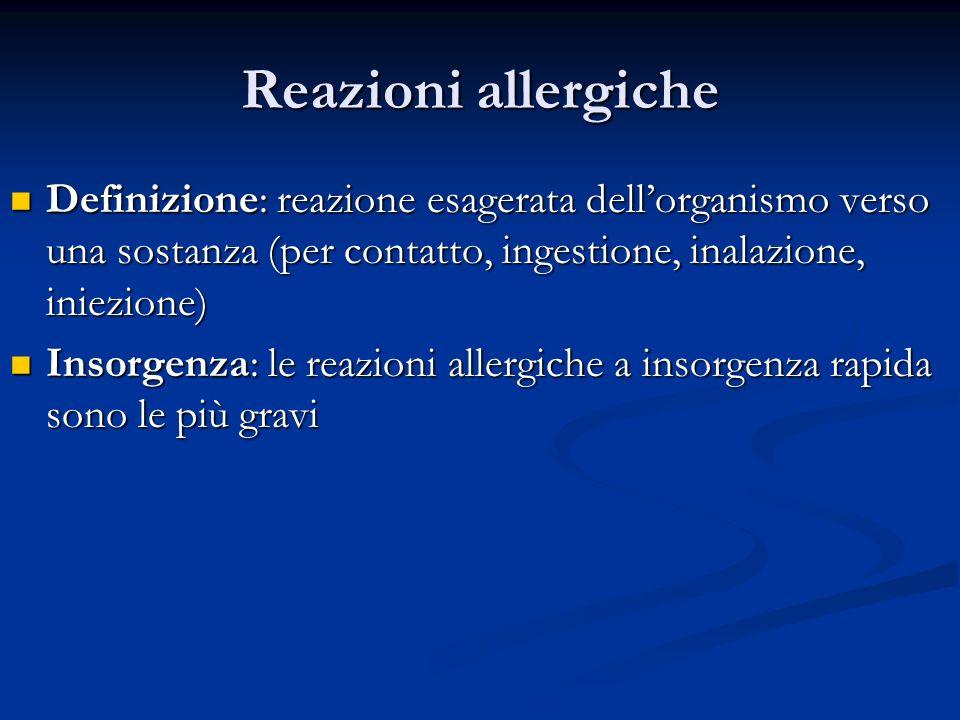 Reazioni allergiche Definizione: reazione esagerata dell'organismo verso una sostanza (per contatto, ingestione, inalazione, iniezione)