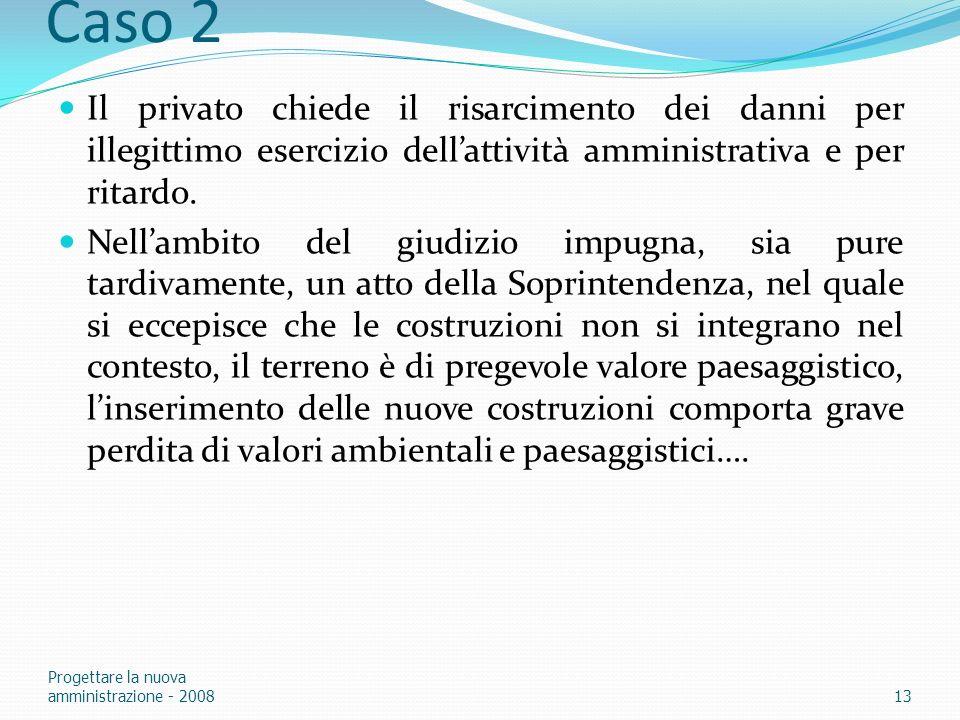 Caso 2 Il privato chiede il risarcimento dei danni per illegittimo esercizio dell'attività amministrativa e per ritardo.