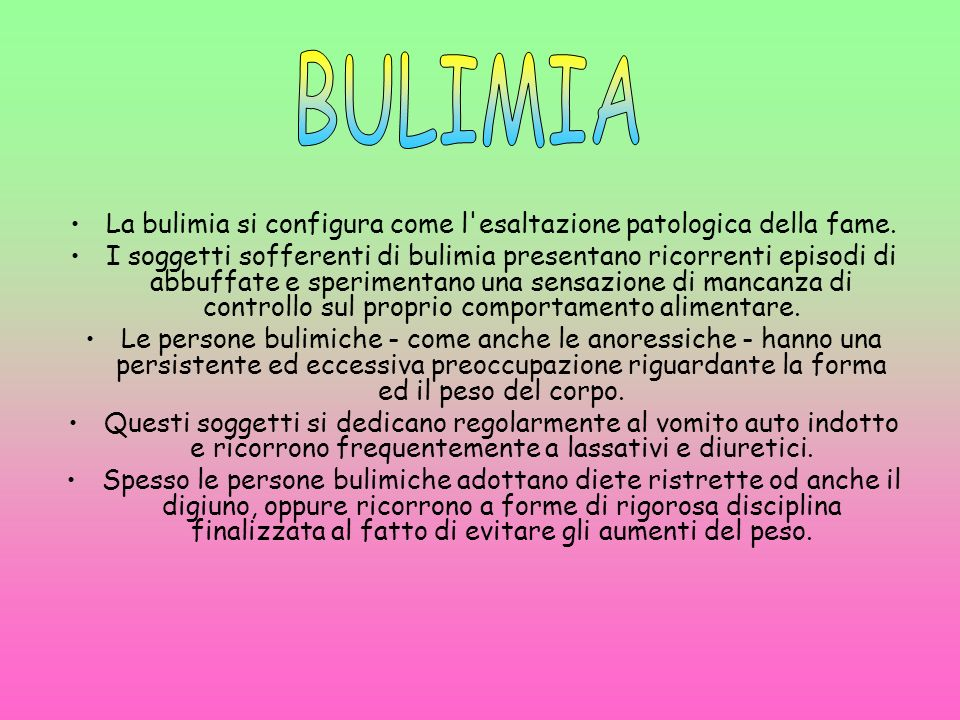 La bulimia si configura come l esaltazione patologica della fame.