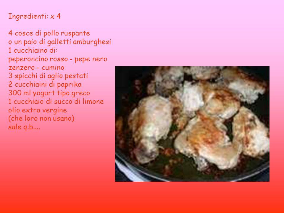 Ingredienti: x 4 4 cosce di pollo ruspante o un paio di galletti amburghesi 1 cucchiaino di: peperoncino rosso - pepe nero zenzero - cumino 3 spicchi di aglio pestati 2 cucchiaini di paprika 300 ml yogurt tipo greco 1 cucchiaio di succo di limone olio extra vergine (che loro non usano) sale q.b....