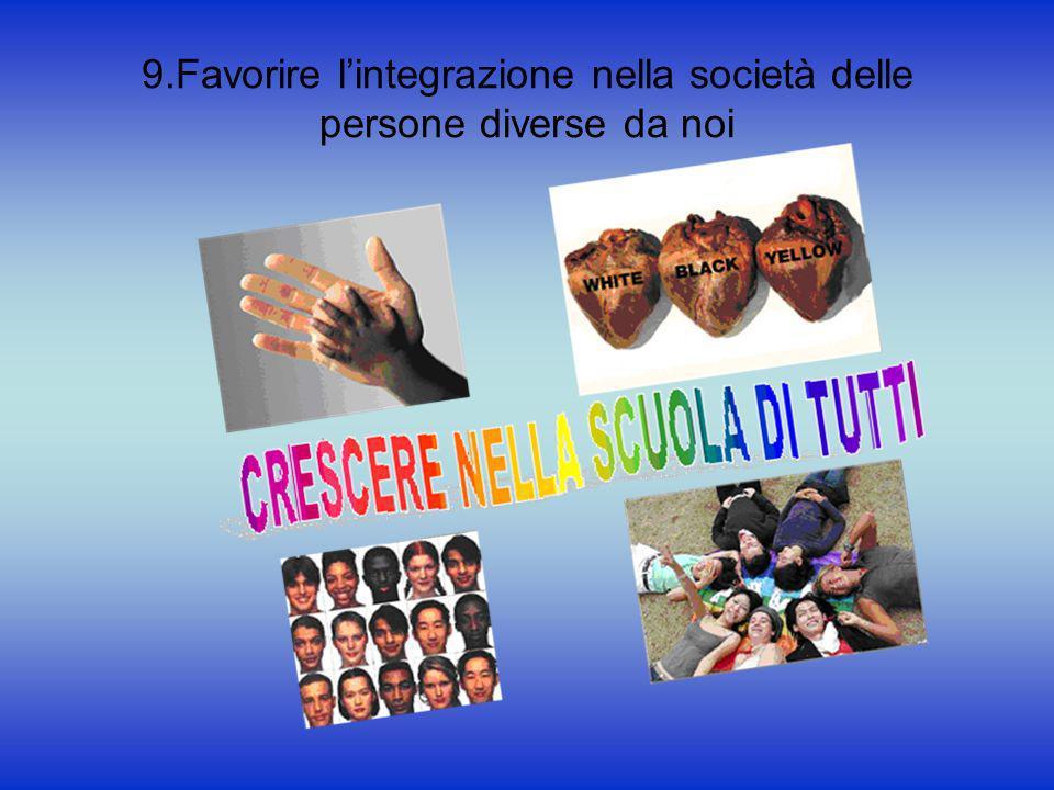 9.Favorire l'integrazione nella società delle persone diverse da noi