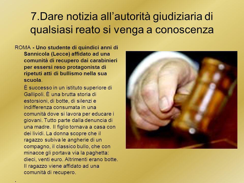 7.Dare notizia all'autorità giudiziaria di qualsiasi reato si venga a conoscenza