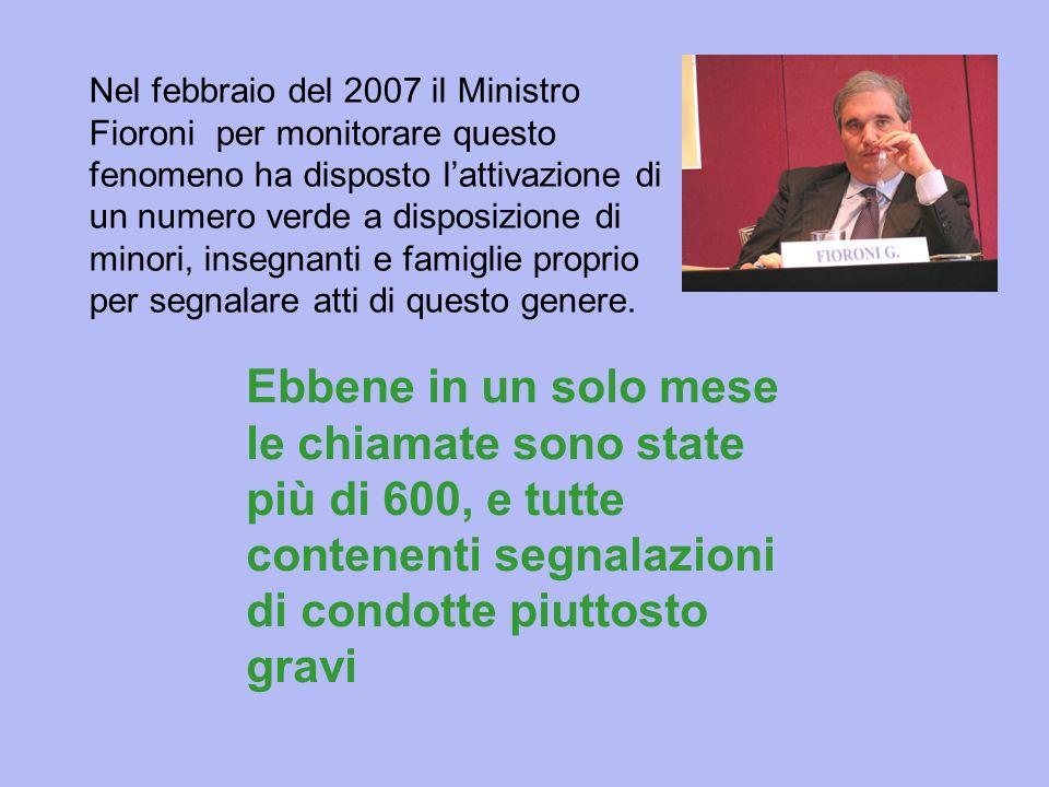Nel febbraio del 2007 il Ministro Fioroni per monitorare questo fenomeno ha disposto l'attivazione di un numero verde a disposizione di minori, insegnanti e famiglie proprio per segnalare atti di questo genere.