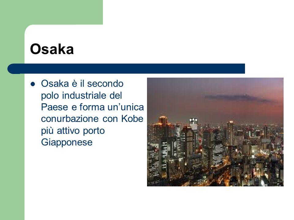 Osaka Osaka è il secondo polo industriale del Paese e forma un'unica conurbazione con Kobe più attivo porto Giapponese.