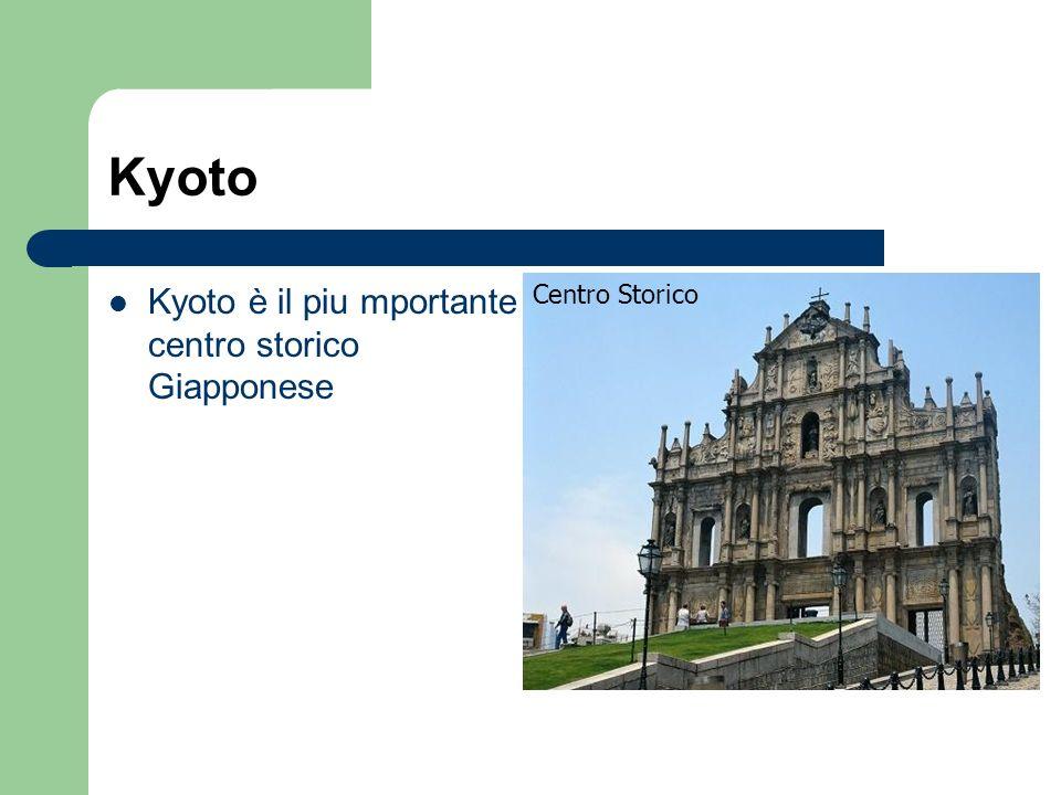 Kyoto Kyoto è il piu mportante centro storico Giapponese