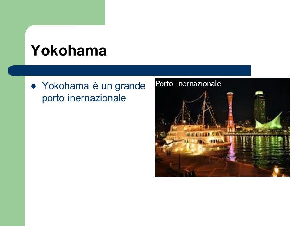 Yokohama Yokohama è un grande porto inernazionale porto inernazionale