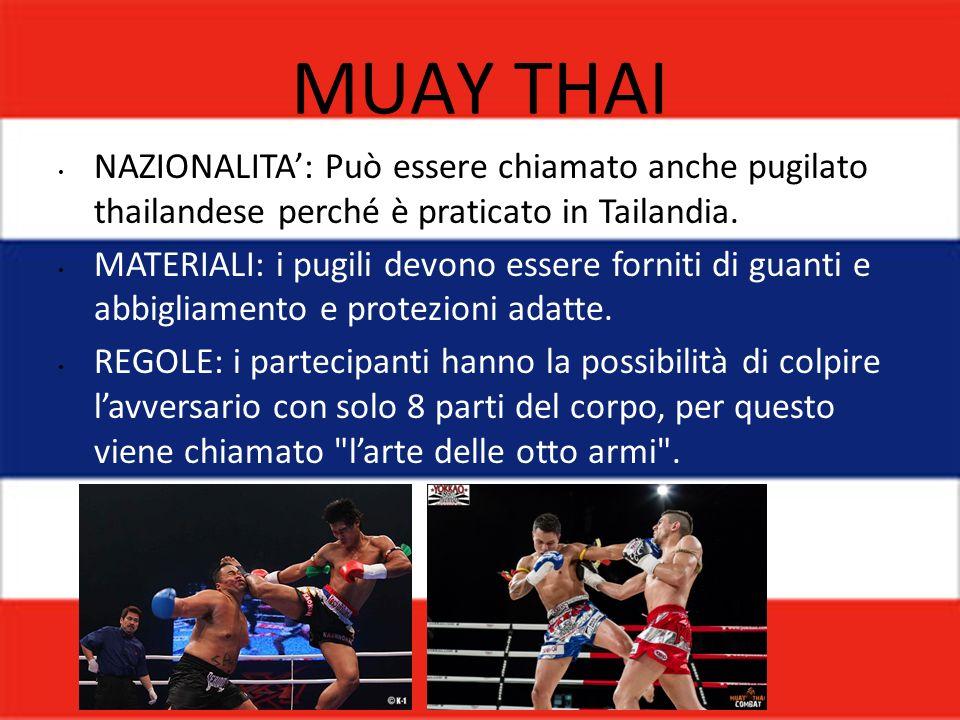 MUAY THAI NAZIONALITA': Può essere chiamato anche pugilato thailandese perché è praticato in Tailandia.