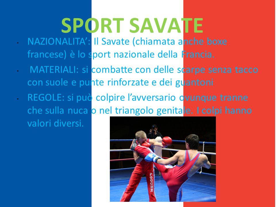 SPORT SAVATE NAZIONALITA': Il Savate (chiamata anche boxe francese) è lo sport nazionale della Francia.