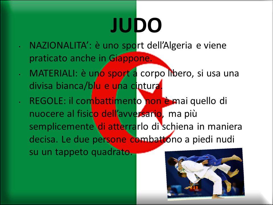 JUDO NAZIONALITA': è uno sport dell'Algeria e viene praticato anche in Giappone.