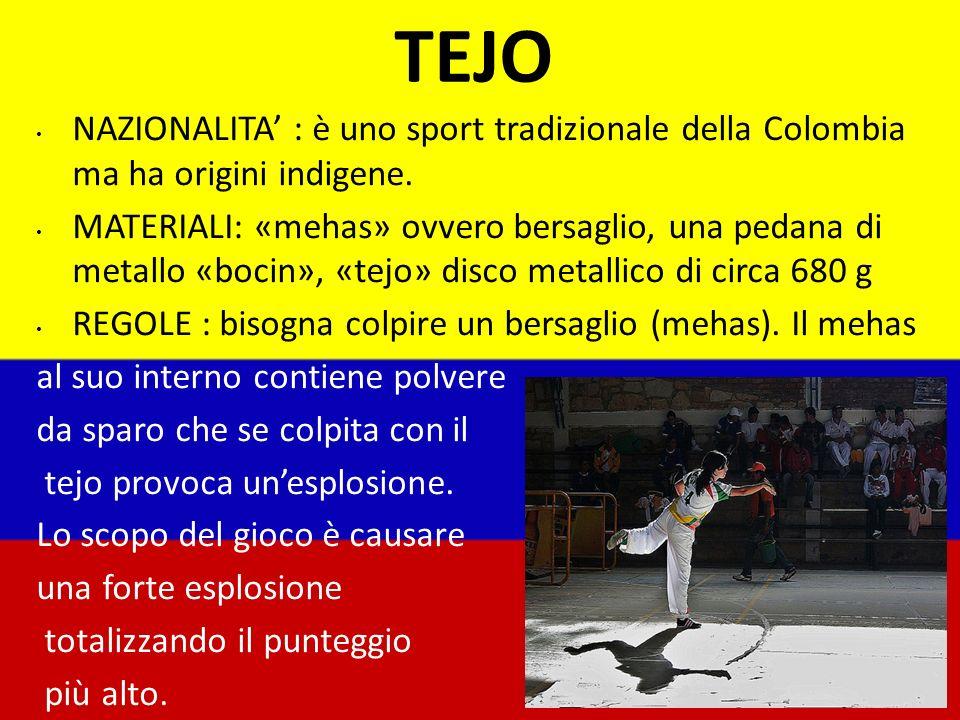 6 TEJO. NAZIONALITA' : è uno sport tradizionale della Colombia ma ha origini indigene.