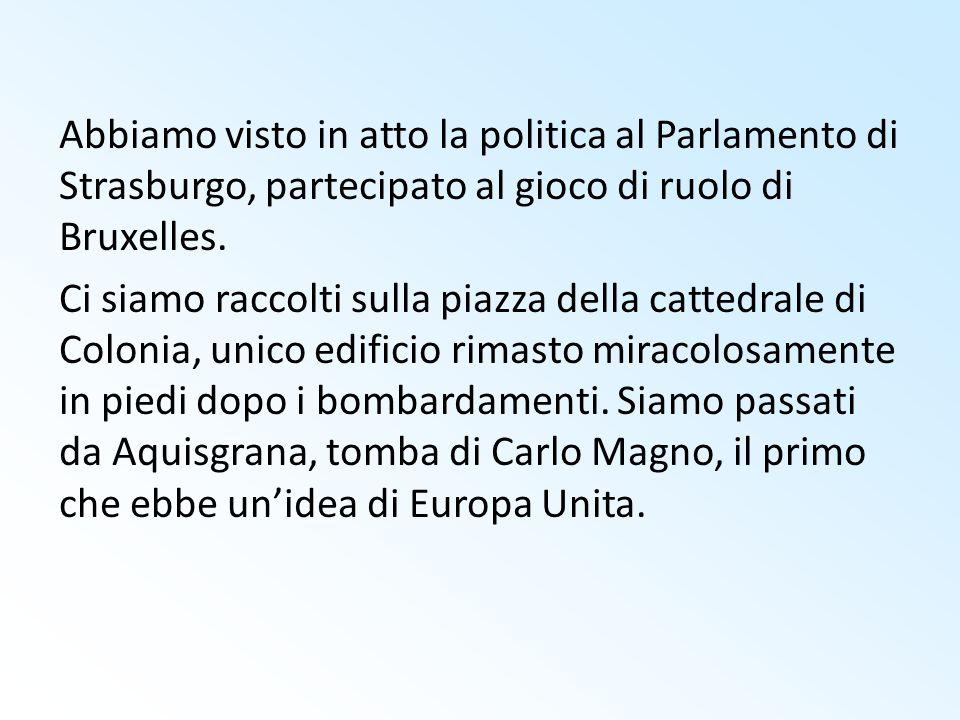 Abbiamo visto in atto la politica al Parlamento di Strasburgo, partecipato al gioco di ruolo di Bruxelles.