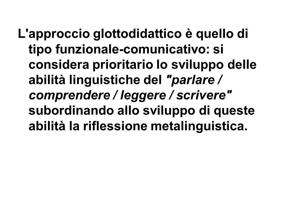 L approccio glottodidattico è quello di tipo funzionale-comunicativo: si considera prioritario lo sviluppo delle abilità linguistiche del parlare / comprendere / leggere / scrivere subordinando allo sviluppo di queste abilità la riflessione metalinguistica.