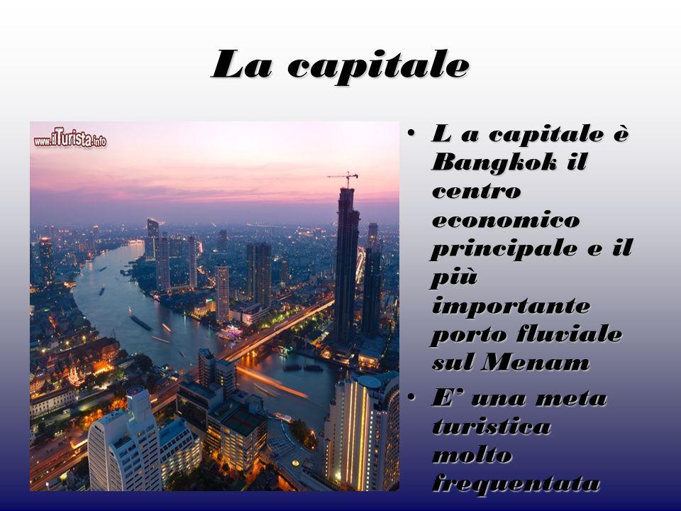 La capitale L a capitale è Bangkok il centro economico principale e il più importante porto fluviale sul Menam.
