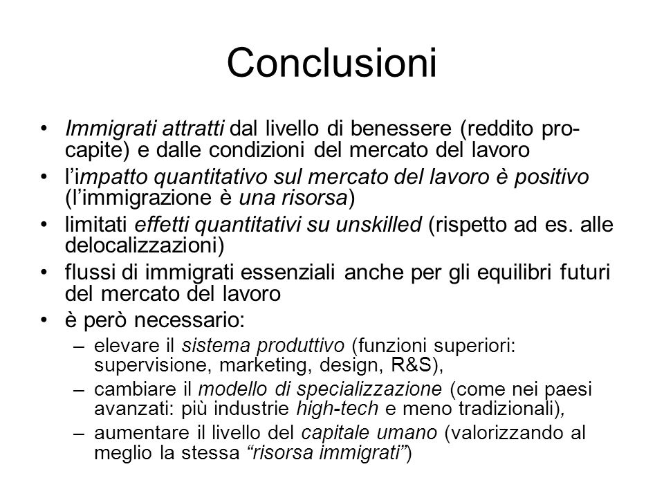 Conclusioni Immigrati attratti dal livello di benessere (reddito pro-capite) e dalle condizioni del mercato del lavoro.