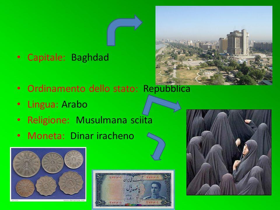 Capitale: Baghdad Ordinamento dello stato: Repubblica. Lingua: Arabo. Religione: Musulmana sciita.