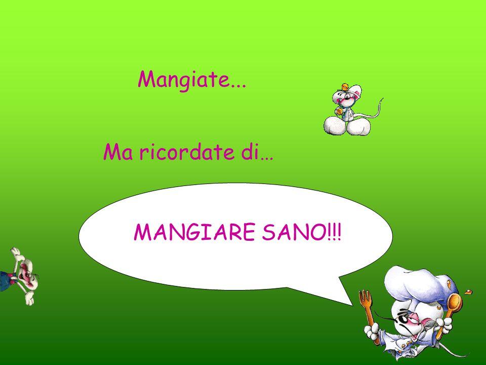 Mangiate... Ma ricordate di… MANGIARE SANO!!!