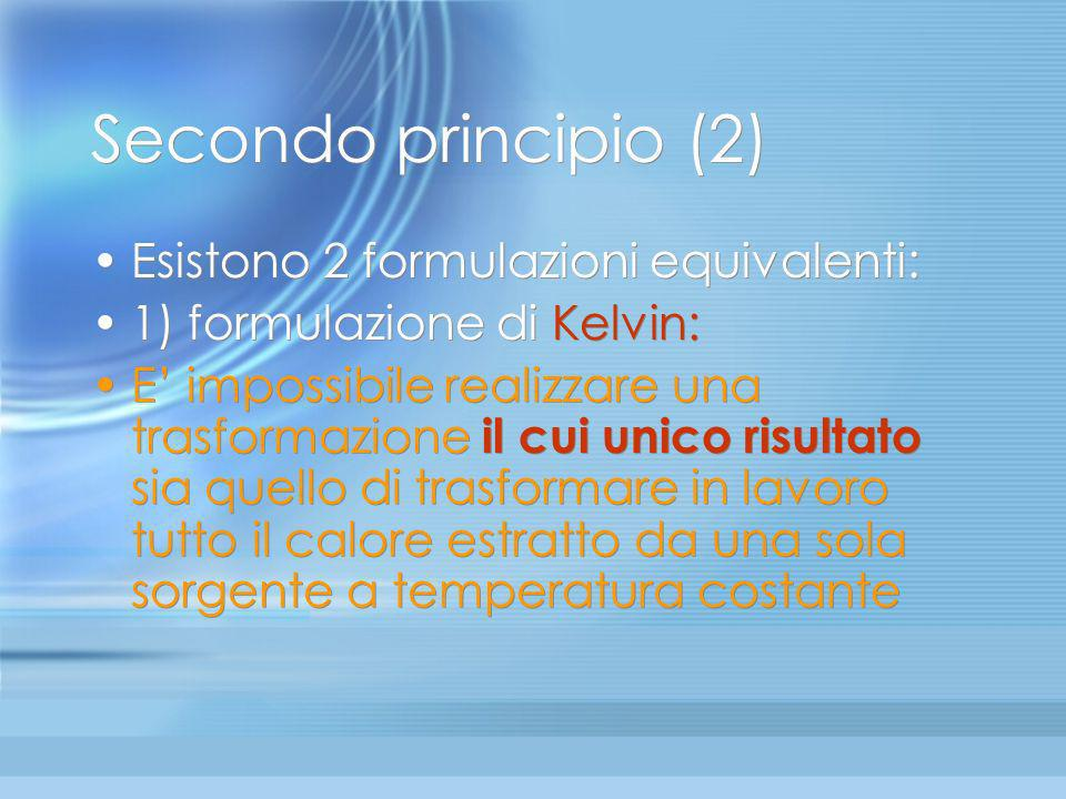 Secondo principio (2) Esistono 2 formulazioni equivalenti: