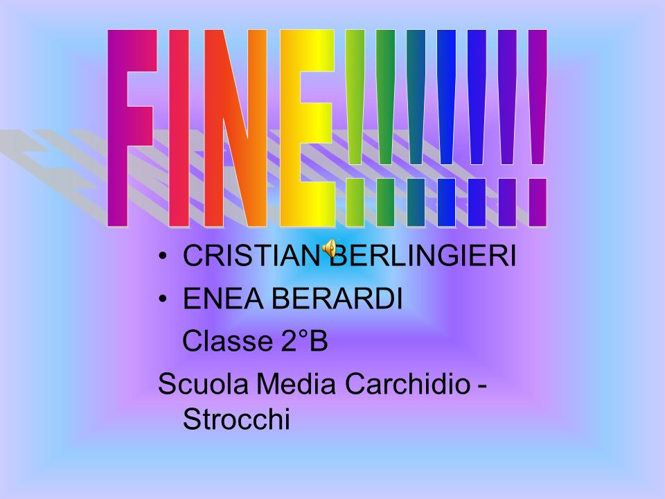 FINE!!!!!!! CRISTIAN BERLINGIERI ENEA BERARDI Classe 2°B