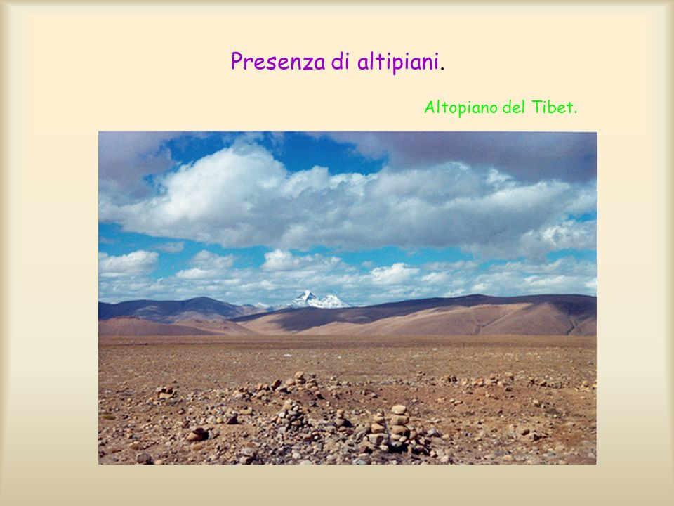 Presenza di altipiani. Altopiano del Tibet.