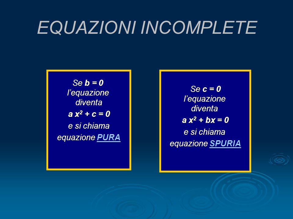EQUAZIONI INCOMPLETE Se b = 0 Se c = 0 l'equazione l'equazione diventa