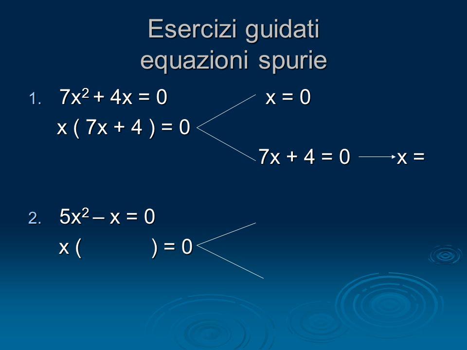 Esercizi guidati equazioni spurie