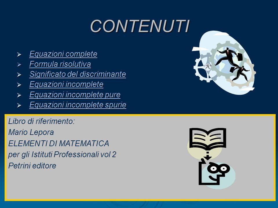CONTENUTI Equazioni complete Formula risolutiva Libro di riferimento: