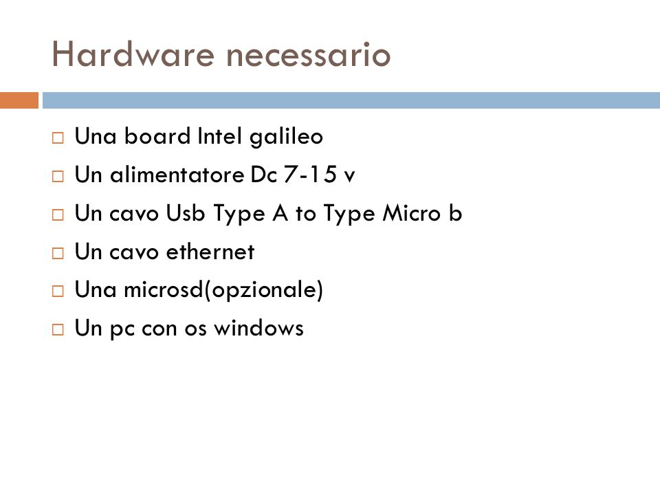Hardware necessario Una board Intel galileo Un alimentatore Dc 7-15 v