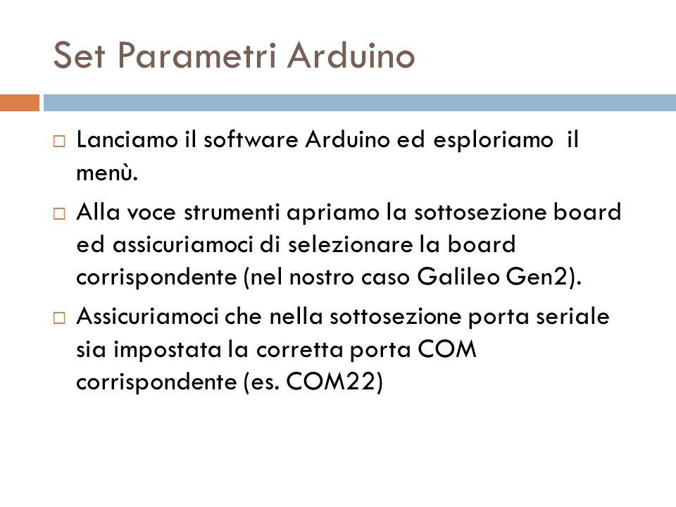 Set Parametri Arduino Lanciamo il software Arduino ed esploriamo il menù.